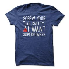 Screw Your Lab Safety I Want Superpowers - Funny Chemistry T Shirt