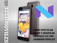 Como instalar TWRP y Rootear OnePlus 3T con Android Nougat