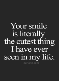 You have the cutest Smile!