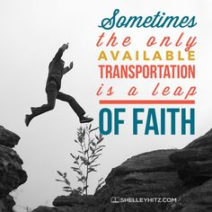 If you have all the answers and everything figured out, it's not faith.  Where are you taking a leap of faith today?  #hitzblitz