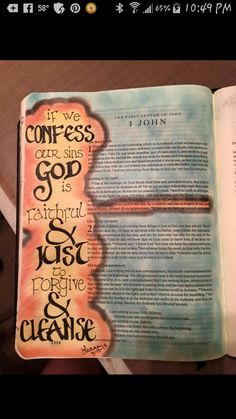 """If we confess our sins, He is faithful and righteous to forgive us our sins and to cleanse us from all unrighteousness. If we say, """"We don't have any sin,"""" we make Him a liar, and His word is not in us.  1 John 1:9-10"""
