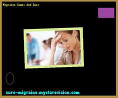 Migraine Comes And Goes 133159 - Cure Migraine
