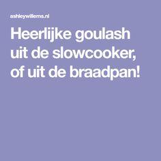 Heerlijke goulash uit de slowcooker, of uit de braadpan!