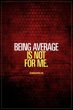 Being average is not for me. Train harder. Work harder. Gym Quotes - #workoutmotivation #dontbeaverage