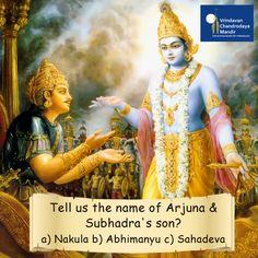 Tell us the name of Arjuna & Subhadra's son? a) Nakula b) Abhimanyu c) Sahadeva