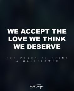 "The Best Life & Love Advice From The Greatest Movies Of All Time | ""We accept the love we think we deserve."" —The Perks Of Being A Wallflower"
