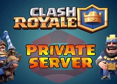 Clash Royale Private Server Free Download 2017