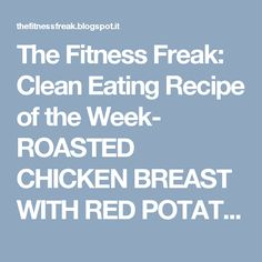 The Fitness Freak: Clean Eating Recipe of the Week- ROASTED CHICKEN BREAST WITH RED POTATOES AND ASPARAGUS