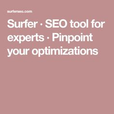 Surfer · SEO tool for experts · Pinpoint your optimizations