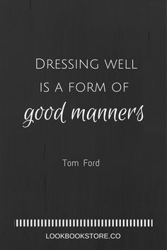 """Dressing well is a form of good manners"" - Tom Ford 