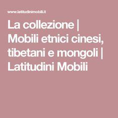 La collezione   Mobili etnici cinesi, tibetani e mongoli   Latitudini Mobili