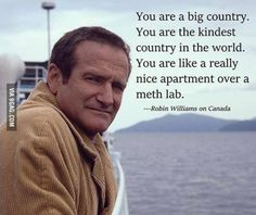 Funny pictures about Robin Williams on Canada. Oh, and cool pics about Robin Williams on Canada. Also, Robin Williams on Canada. Canadian Things, I Am Canadian, Canadian History, Canadian Facts, Canadian Culture, Funny Memes, Hilarious, Jokes, Funny Shit