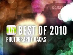 Whether it's before, during, or after you shoot, we've posted some awesome photography tips, tricks, and hacks this year. Here are the most popular for 2010.