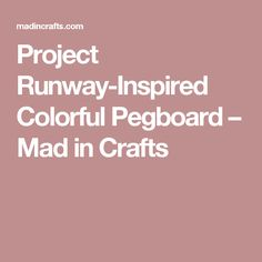 Project Runway-Inspired Colorful Pegboard – Mad in Crafts