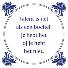 Talent is net als een bochel Ja, je hebt het of je hebt het niet? Heb jij het? Tag eens iemand die het heeft of wil hebben.  http://www.tegeltjeswijsheid.nl/talent-is-net-als-een-bochel.html De tegel van de dag is deze week in de aanbieding.Kijk ook eens op onze shop voor meer inspiratie of lat je eigen spreuk of foto drukken.