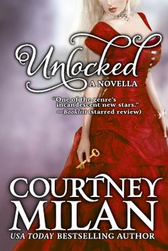 Unlocked by Courtney Milan (e-book/novella). 3 of 5 stars. I knew this was a novella going in, but I expected a more cohesive story with a better flow to the storyline. There was too much plot for such a short-format book and much of it fell through the cracks.
