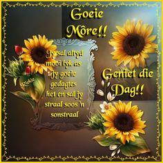 Lekker Dag, Goeie Nag, Goeie More, Afrikaans Quotes, Morning Images, Mornings, Heavenly, Good Morning, Poems