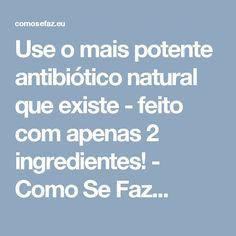 Use o mais potente antibiótico natural que existe - feito com apenas 2 ingredientes! - Como Se Faz...