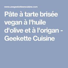 Pâte à tarte brisée vegan à l'huile d'olive et à l'origan - Geekette Cuisine