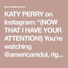 """KATY PERRY on Instagram: """"(NOW THAT I HAVE YOUR ATTENTION!) You're watching @americanidol, right West Coast? There may be a quiz later. JK no quiz but lots of feels…"""" Katy Perry, West Coast, Feels, Instagram"""