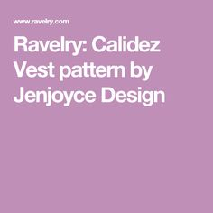 Ravelry: Calidez Vest pattern by Jenjoyce Design