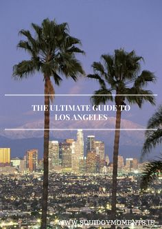 The Ultimate Guide to Los Angeles - featuring a LA bucket list, advice on LA hotels and more!