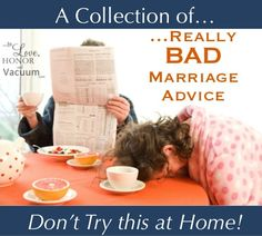 Really Bad Marriage Advice--Don't live by these rules!