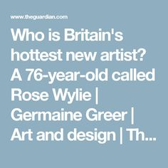 Who is Britain's hottest new artist? A 76-year-old called Rose Wylie | Germaine Greer | Art and design | The Guardian