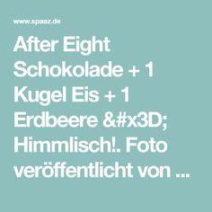 After Eight Schokolade + 1 Kugel Eis + 1 Erdbeere = Himmlisch!. Foto veröffentlicht von Schuhfreak auf Spaaz.de
