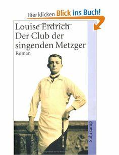 Der Club der singenden Metzger: Roman (suhrkamp taschenbuch): Amazon.de: Louise Erdrich, Renate Orth-Guttmann: Bücher