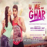Download Latest Bollywood and Punjabi SongsPK MP3 Songs: U Me Aur Ghar (2017) MP3 Songs Download