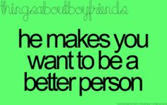 He makes you want to be a better person. 3 Things About Boyfriends Perfect Boyfriend, Boyfriend Goals, Boyfriend Quotes, Future Boyfriend, Perfect Guy, Boy Quotes, Crush Quotes, Life Quotes, Qoutes