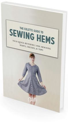 Free download: The Colette Guide to Sewing Hems. 100+ page reference for all your hemming needs!