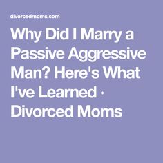 dating passive aggressive man Passive aggressive behaviour in women - welcome to the simple online dating site, here you can chat, date, or just flirt with men or women sign up for free and send messages to single women or man.