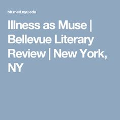 Illness as Muse | Bellevue Literary Review | New York, NY