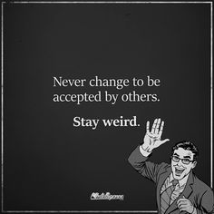 Stay weird, INTJs.  This world needs more nonconformists.