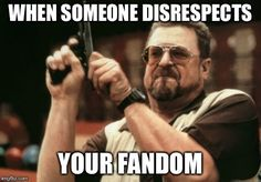 Respect all fandom and opinions, even if you don't agree with it.