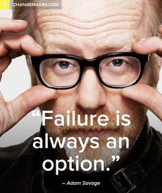 Failure is always an option. -Adam Savage See more quotes at http://chng.mk/c608bf/pt