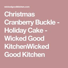 Christmas Cranberry Buckle - Holiday Cake - Wicked Good KitchenWicked Good Kitchen