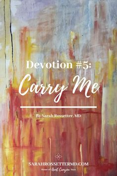 Carry Me | Free #printable #devotion by psychiatrist and blogger, Sarah Rossetter, MD.  We carry other people because God carries us. #carryme #printable #sarahrossettermd #auntcanyousays #christianblog #christianwomen