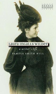 Laura Ingalls Wilder: A Writer's Life (South Dakota Biography Series) by Pamela Smith Hill