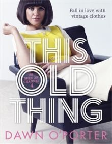 Loved This Old Thing on Channel 4? WIN! A copy of the book - This Old Thing by Dawn O'Porter - over on VandOAK.com