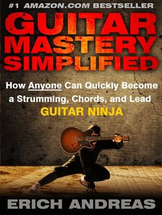 Guitar Mastery Simplified: How Anyone Can Quickly Become a Strumming, Chords, and Lead Guitar Ninja  by Erich Andreas ($5.99)