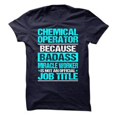 Awesome Shirt for CHEMICAL OPERATOR T-Shirts, Hoodies. ADD TO CART ==► Funny Tee Shirts
