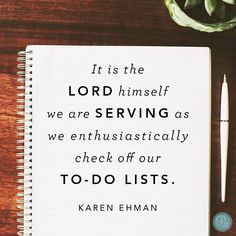 """We don't have to. We get to. And thanks be to God that we do. 