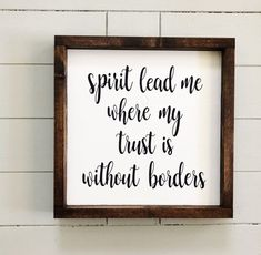 Spirit Lead Me Where My Trust Is Without Borders Sign - Oceans Hillsong United Lyrics - Christian Wood Sign - Christian Song Lyrics Sign - Trend Tattoo Ocean 2019 Wood Signs Sayings, Diy Wood Signs, Sign Quotes, Wall Signs, Wisdom Quotes, Mom Quotes, Bible Quotes, Canvas Painting Quotes, Canvas Quotes