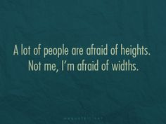 """""""A lot of people are afraid of heights. Not me, I'm afraid of widths."""" -Steven Wright  iLiveFit LIVEFIT! JOIN THE FIT REVOLUTION!"""