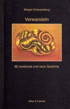 Margot Scharpenberg: Verwandeln. 60 verstreute und neue Gedichte. http://www.gilles-francke.de/index.php/produkt-details/product/margot-scharpenberg-verwandeln.html
