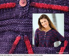 Corded Henley      Designed by Therese Chynoweth    Skill Level: intermediate    K106 Pages: 56-57      Project Description: Mock I-cord dashes interrupt the stockinette fabric in this stunning knit. Constructed from cuff to yoke to cuff, the torso is worked afterward. The bold colors provide a fun way to make a simple silhouette exciting and fresh.       Yarn Company: Prism Yarns   Y  arn Info: Symphony in colors 107 (A) and Cabernet (B)
