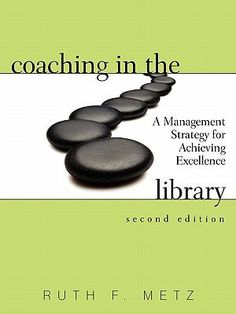 Metz, Ruth. F. Coaching in the Library:  A Management Strategy for Achieving           Excellence.  Chicago:  ALA Edition, 2002.